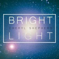 Music Review: Bright Light by Cheryl Shepherd