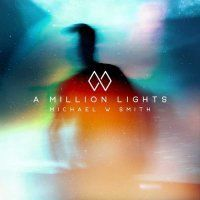 Music Review: A Million Lights by Michael W. Smith