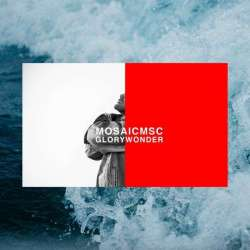 Music Review: Glory & Wonder by Mosaic MSC