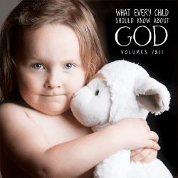 What Every Child Should Know About God Vols 1 & 2