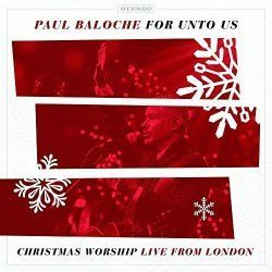 Music Review: For Unto Us: Christmas Worship Live From London by Paul Baloche
