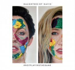 Music Review: #NotPlayingTheGame by Daughters Of Davis
