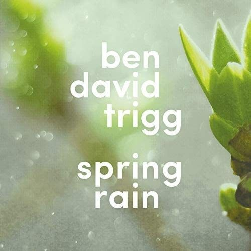 Music Review: Spring Rain by Ben David Trigg