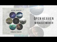 "Open Heaven - ""Miracle Maker"""