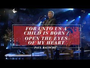 Paul Baloche - For Unto Us A Child Is Born / Open The Eyes Of My Heart