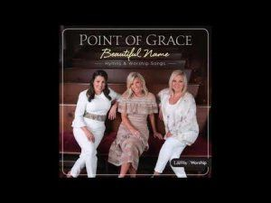 Point Of Grace - What A Beautiful Name